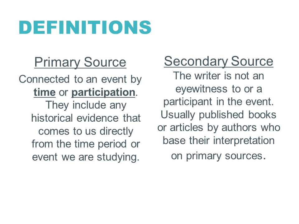 DEFINITIONS Primary Source Connected to an event by time or participation.