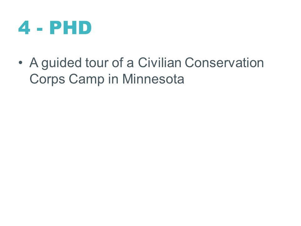 4 - PHD A guided tour of a Civilian Conservation Corps Camp in Minnesota