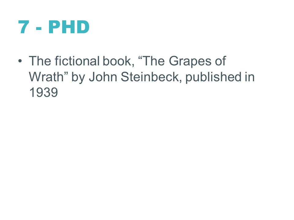 7 - PHD The fictional book, The Grapes of Wrath by John Steinbeck, published in 1939