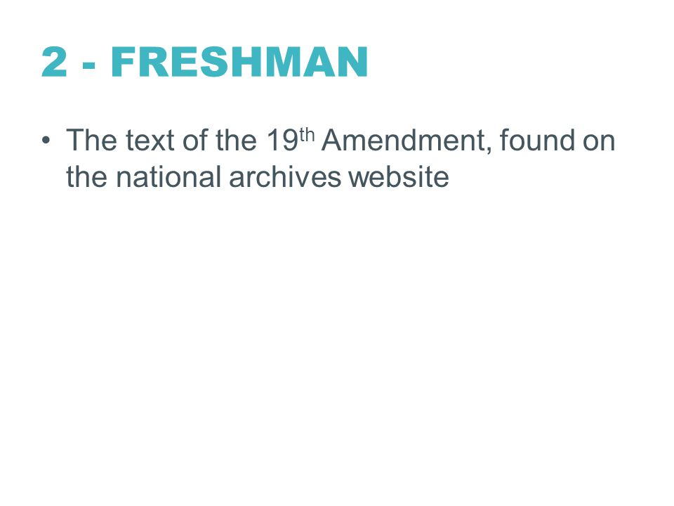 2 - FRESHMAN The text of the 19 th Amendment, found on the national archives website