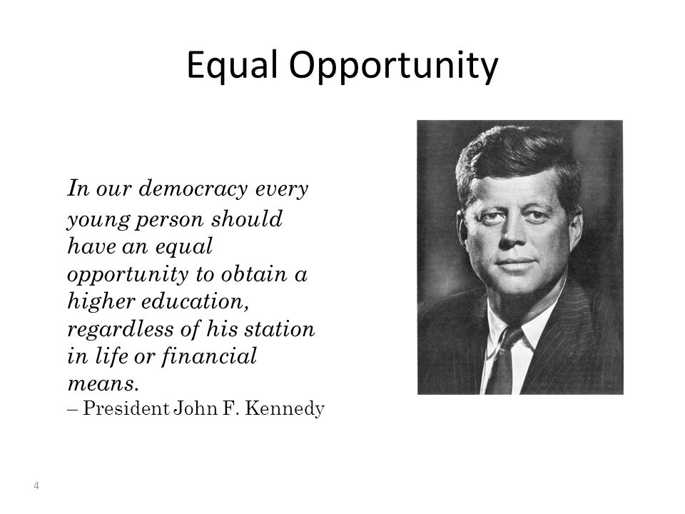 Equal Opportunity In our democracy every young person should have an equal opportunity to obtain a higher education, regardless of his station in life