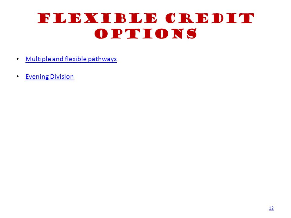 Flexible Credit Options Multiple and flexible pathways Evening Division 12