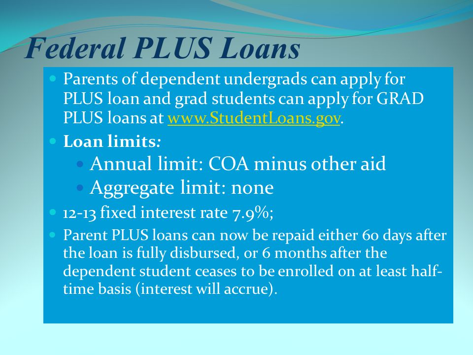 Costs of Borrowing Federal Loans 12-13 in-school interest rates: *Undergraduate Subsidized and Unsubsidized– 6.8% Repayment begins 6 months after the student graduates or upon less than half-time enrollment; Temporary deferment available.
