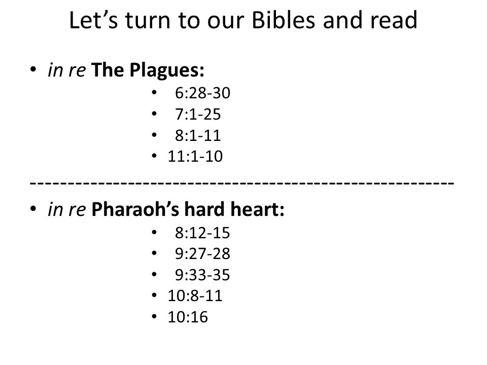Let's turn to our Bibles and read in re The Plagues: 6:28-30 7:1-25 8:1-11 11:1-10 --------------------------------------------------------- in re Pha