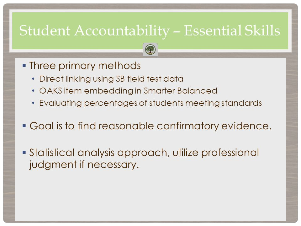  Three primary methods Direct linking using SB field test data OAKS item embedding in Smarter Balanced Evaluating percentages of students meeting standards  Goal is to find reasonable confirmatory evidence.