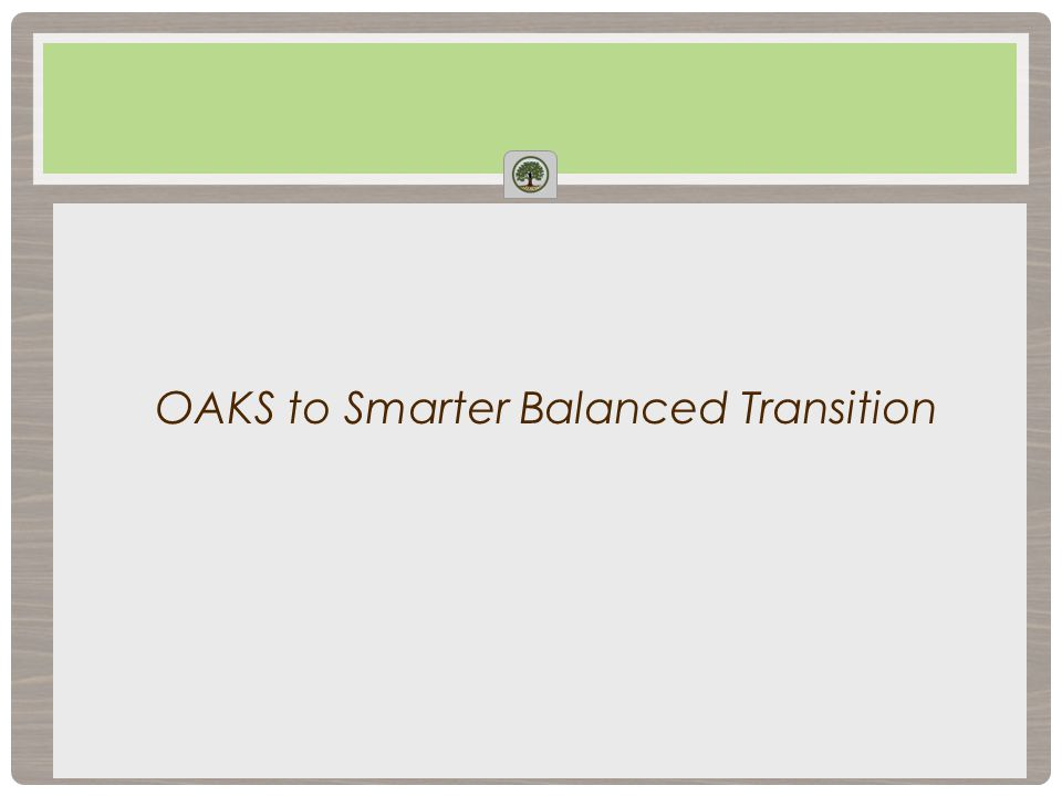 OAKS to Smarter Balanced Transition