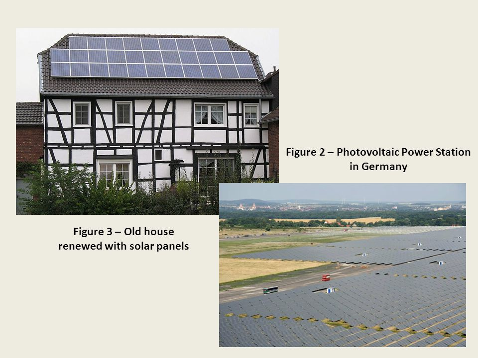 Figure 3 – Old house renewed with solar panels Figure 2 – Photovoltaic Power Station in Germany