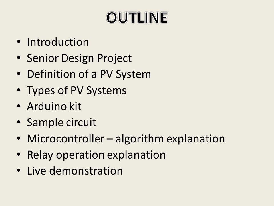 Introduction Senior Design Project Definition of a PV System Types of PV Systems Arduino kit Sample circuit Microcontroller – algorithm explanation Re