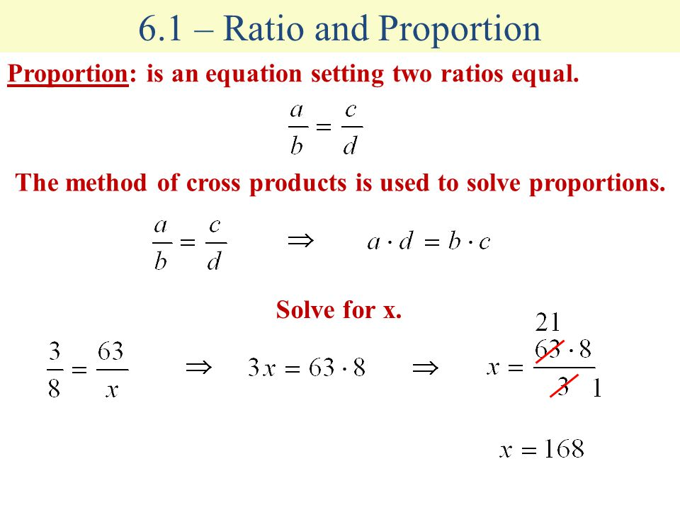 6.1 – Ratio and Proportion Proportion: is an equation setting two ratios equal.