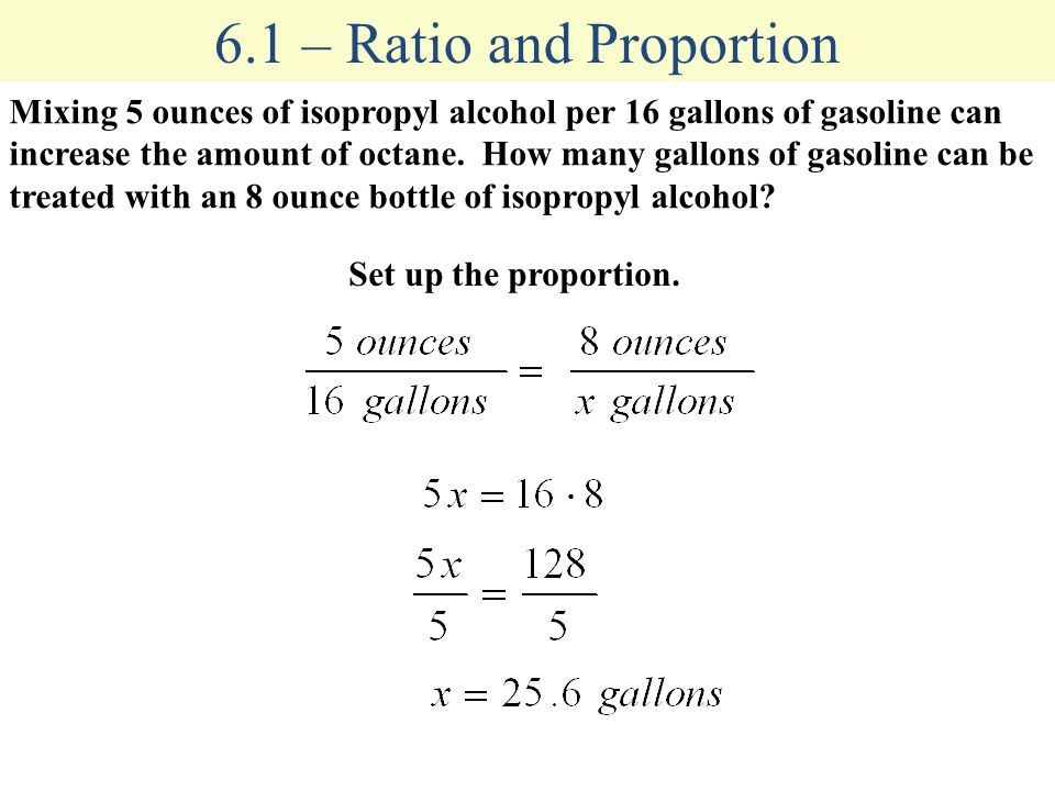 6.1 – Ratio and Proportion Mixing 5 ounces of isopropyl alcohol per 16 gallons of gasoline can increase the amount of octane.