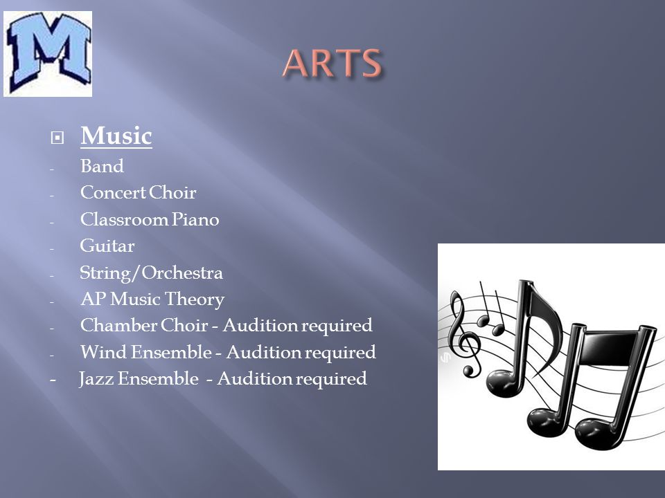  Music - Band - Concert Choir - Classroom Piano - Guitar - String/Orchestra - AP Music Theory - Chamber Choir - Audition required - Wind Ensemble - Audition required - Jazz Ensemble - Audition required