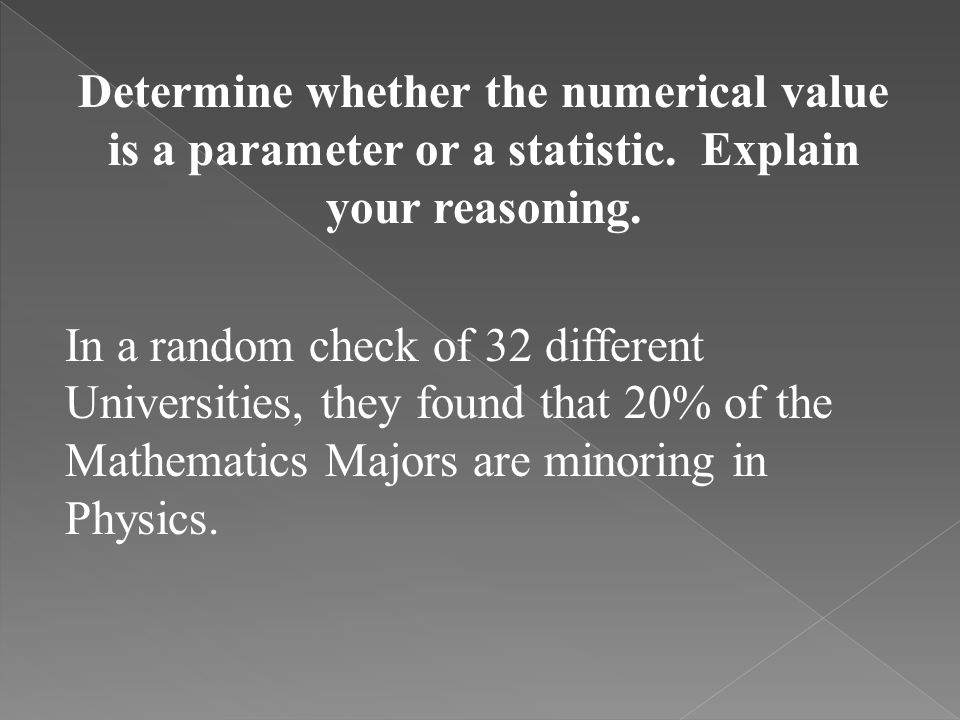 Determine whether the numerical value is a parameter or a statistic. Explain your reasoning. In a random check of 32 different Universities, they foun