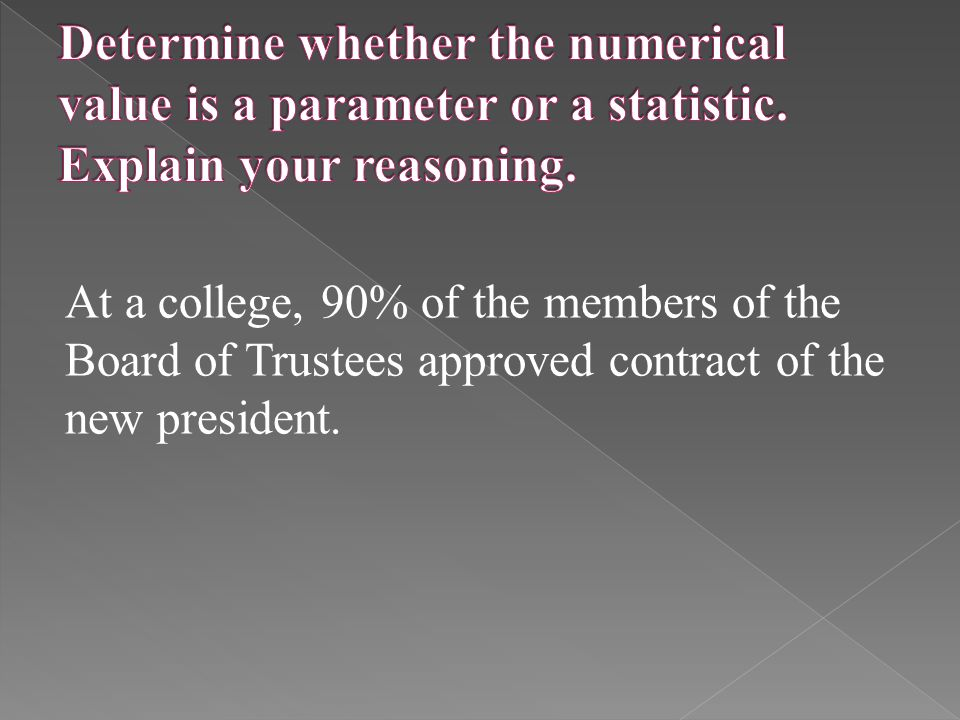 At a college, 90% of the members of the Board of Trustees approved contract of the new president.