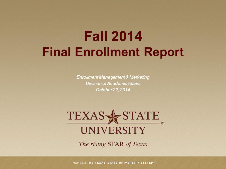 Fall 2014 Final Enrollment Report Enrollment Management & Marketing Division of Academic Affairs October 22, 2014