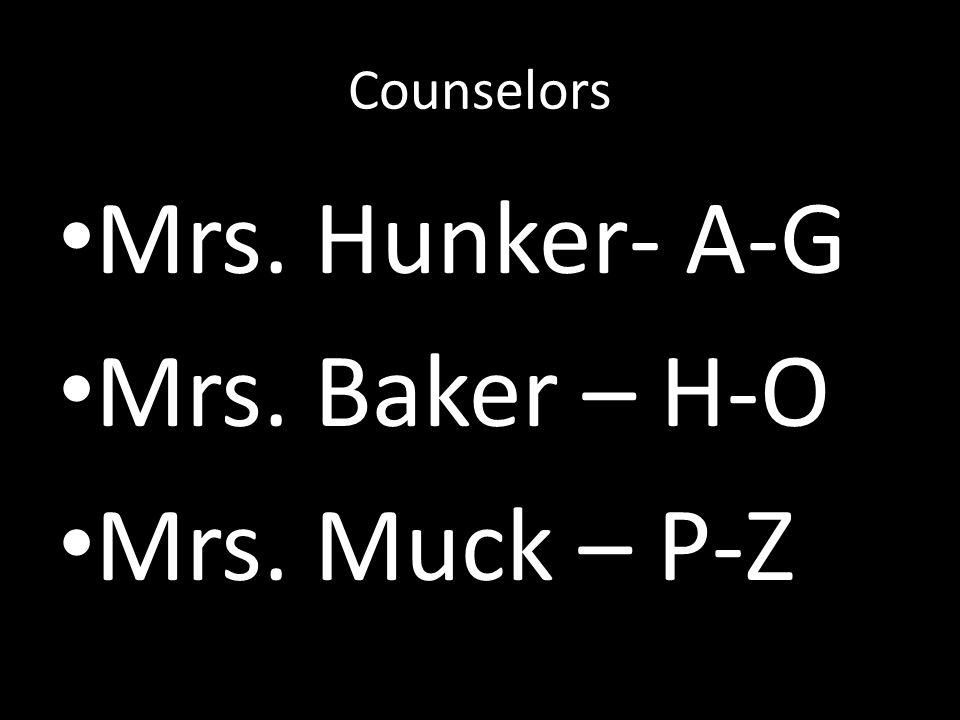 Counselors Mrs. Hunker- A-G Mrs. Baker – H-O Mrs. Muck – P-Z