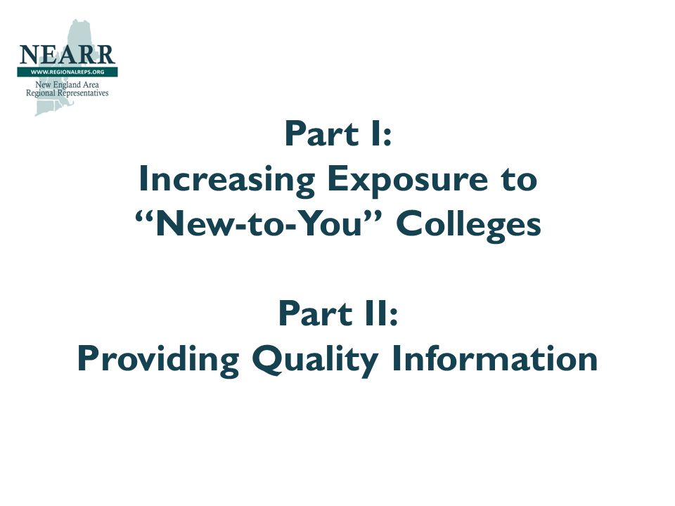 "Part I: Increasing Exposure to ""New-to-You"" Colleges Part II: Providing Quality Information"