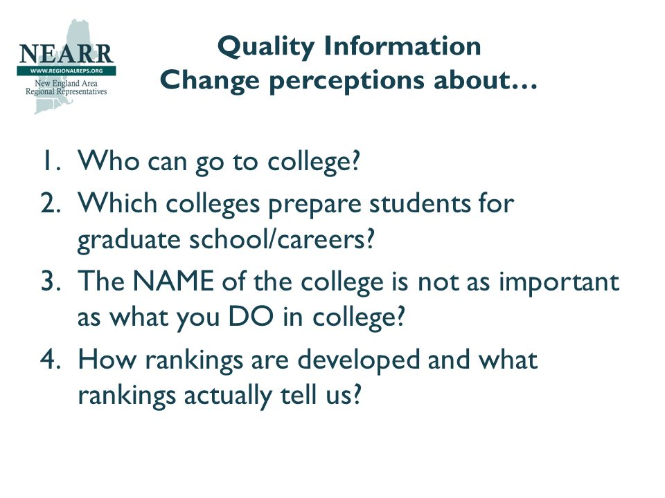 Quality Information Change perceptions about… 1.Who can go to college.