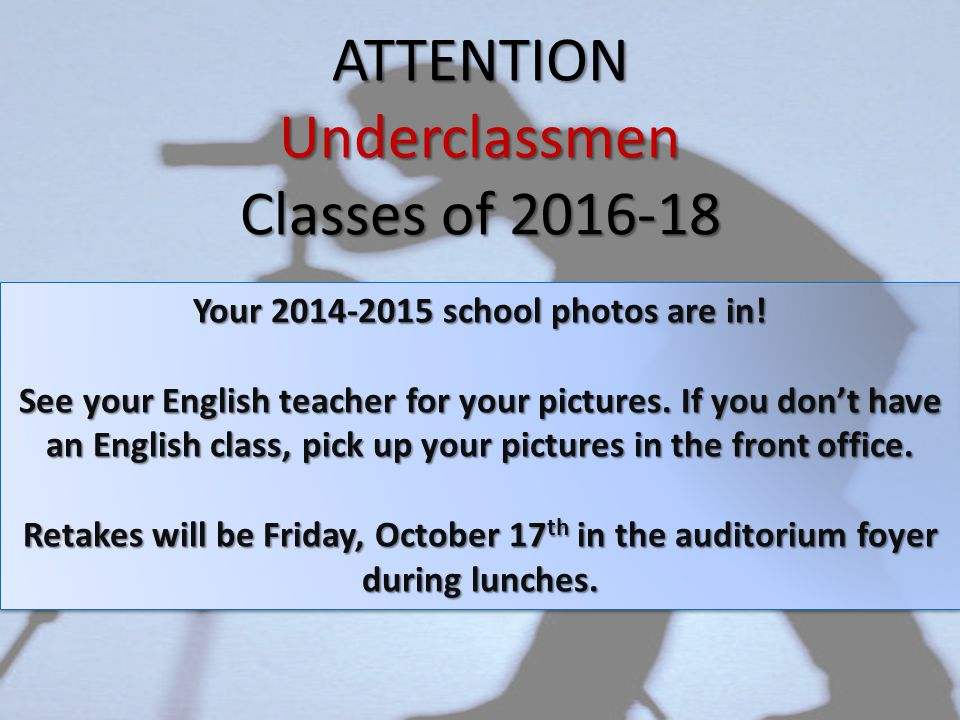 ATTENTIONUnderclassmen Classes of 2016-18 Your 2014-2015 school photos are in.