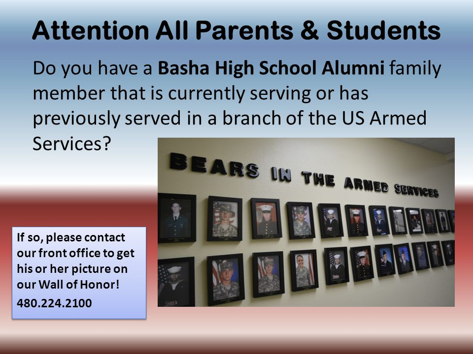 Attention All Parents & Students If so, please contact our front office to get his or her picture on our Wall of Honor.