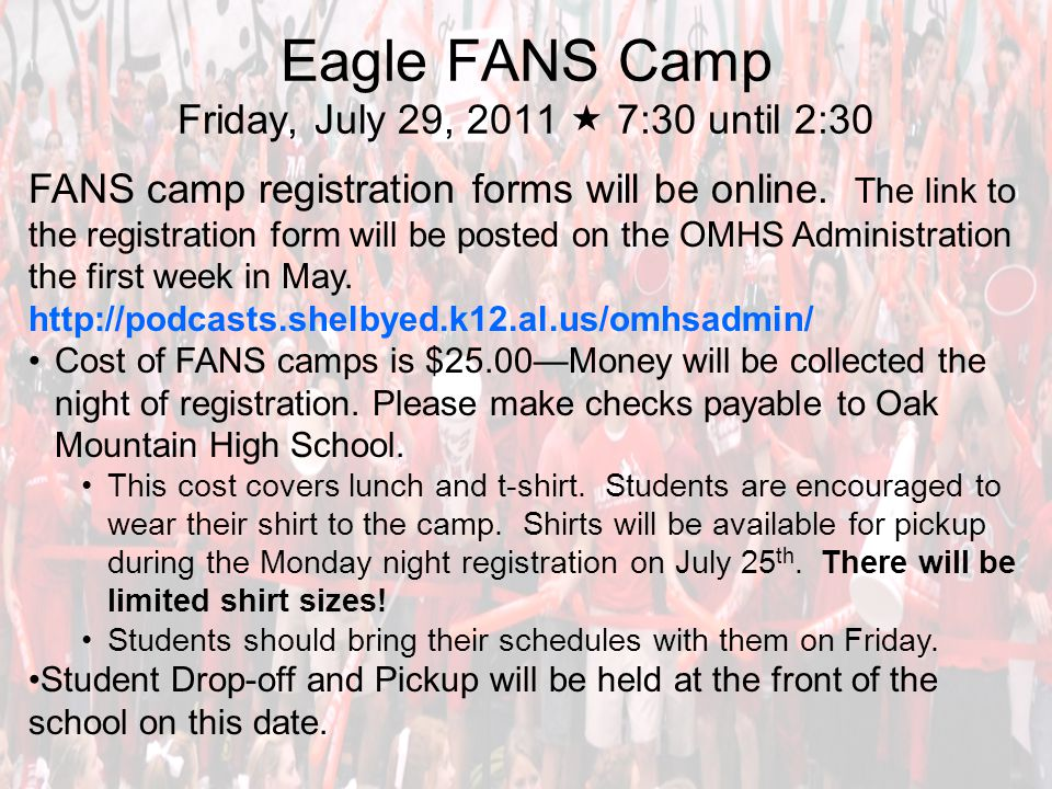 Eagle FANS Camp Friday, July 29, 2011  7:30 until 2:30 FANS camp registration forms will be online. The link to the registration form will be posted