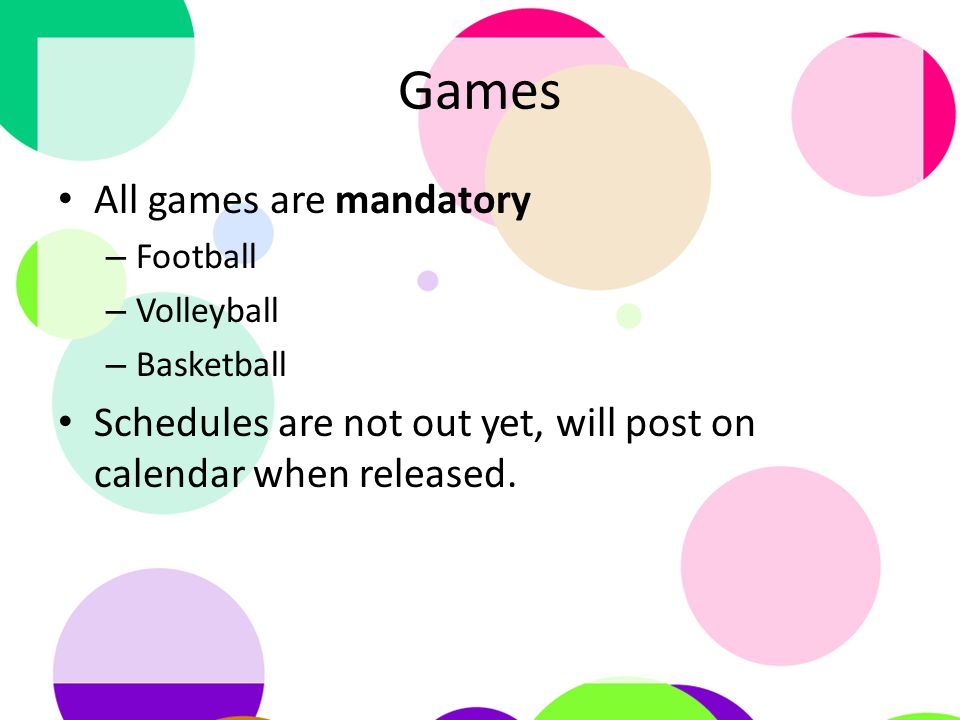 Games All games are mandatory – Football – Volleyball – Basketball Schedules are not out yet, will post on calendar when released.