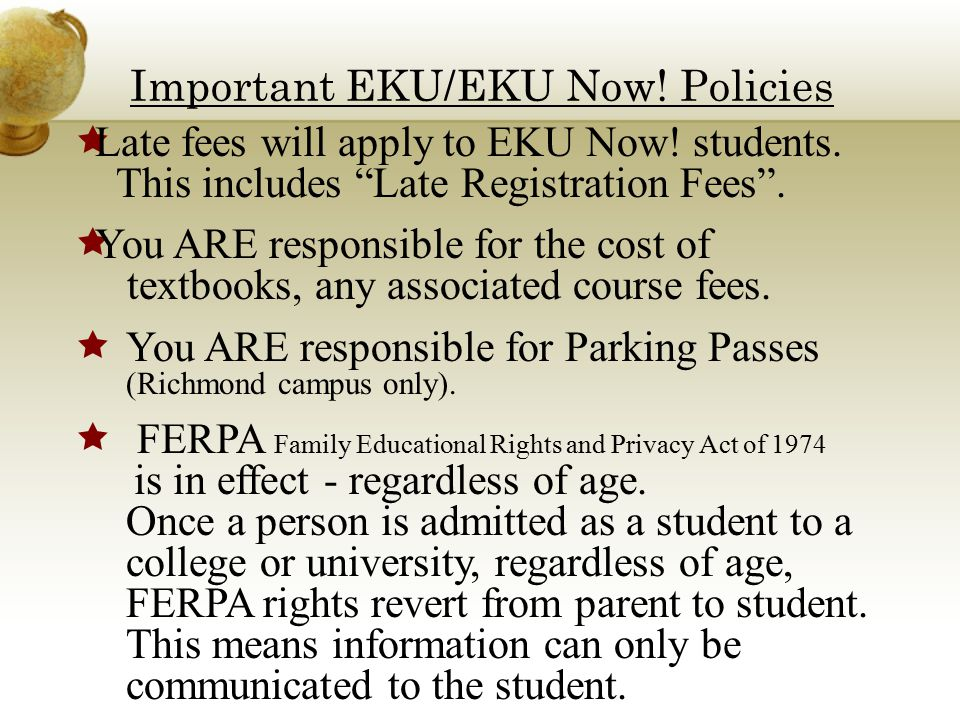 Important EKU/EKU Now. Policies  Late fees will apply to EKU Now.