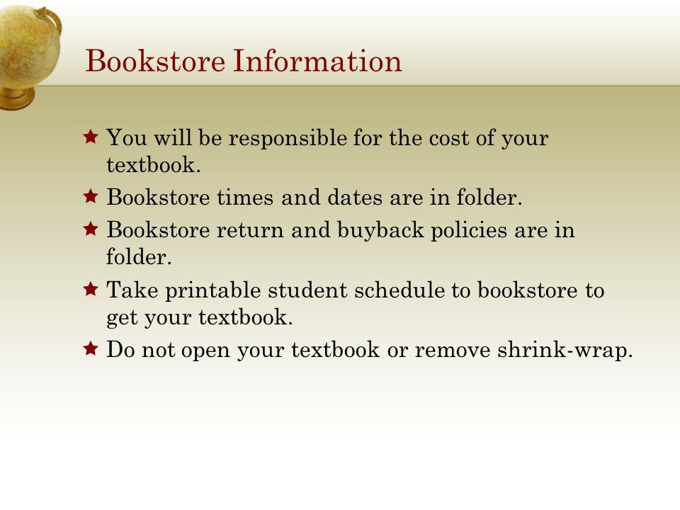 Bookstore Information  You will be responsible for the cost of your textbook.
