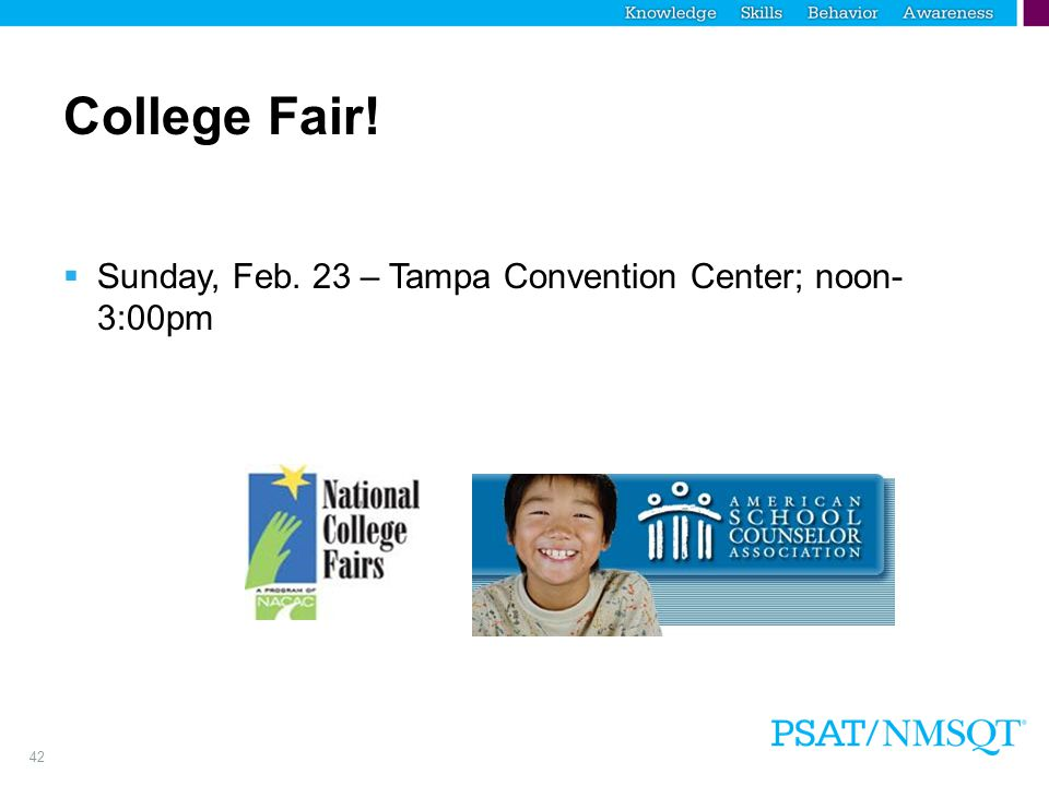 42 College Fair!  Sunday, Feb. 23 – Tampa Convention Center; noon- 3:00pm