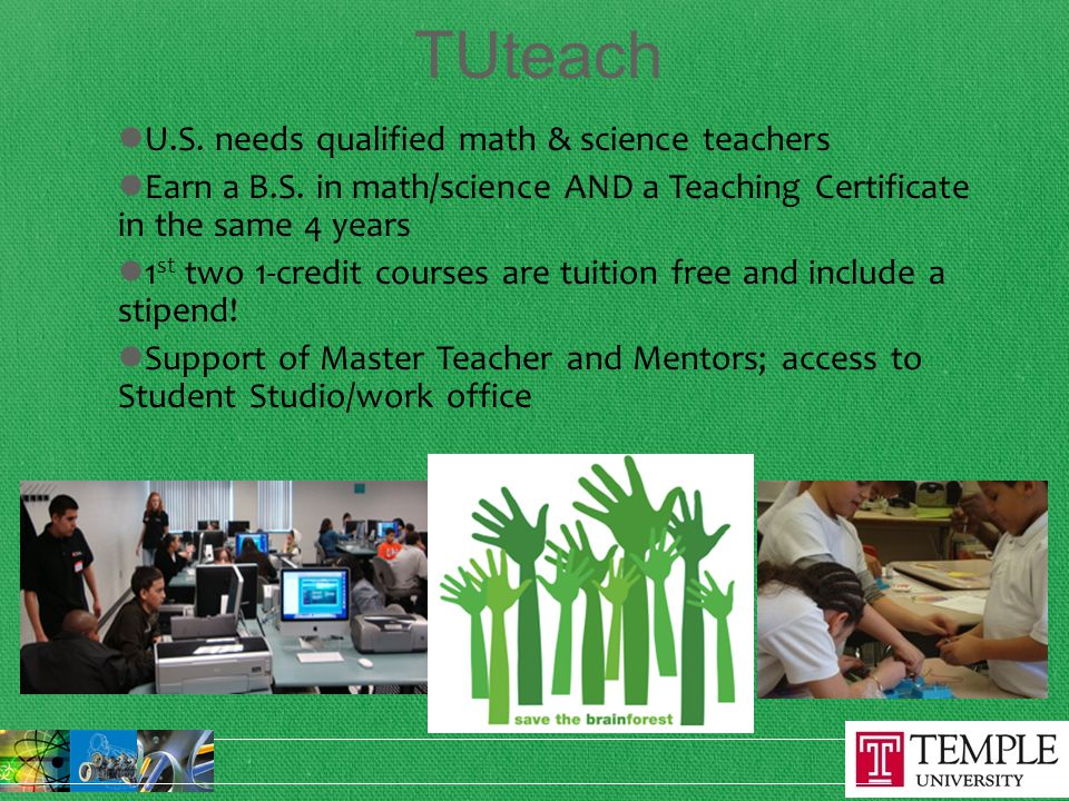 TUteach U.S. needs qualified math & science teachers Earn a B.S.