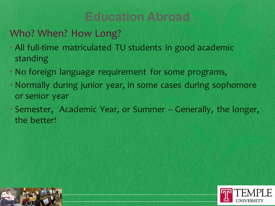 Education Abroad Who. When. How Long.