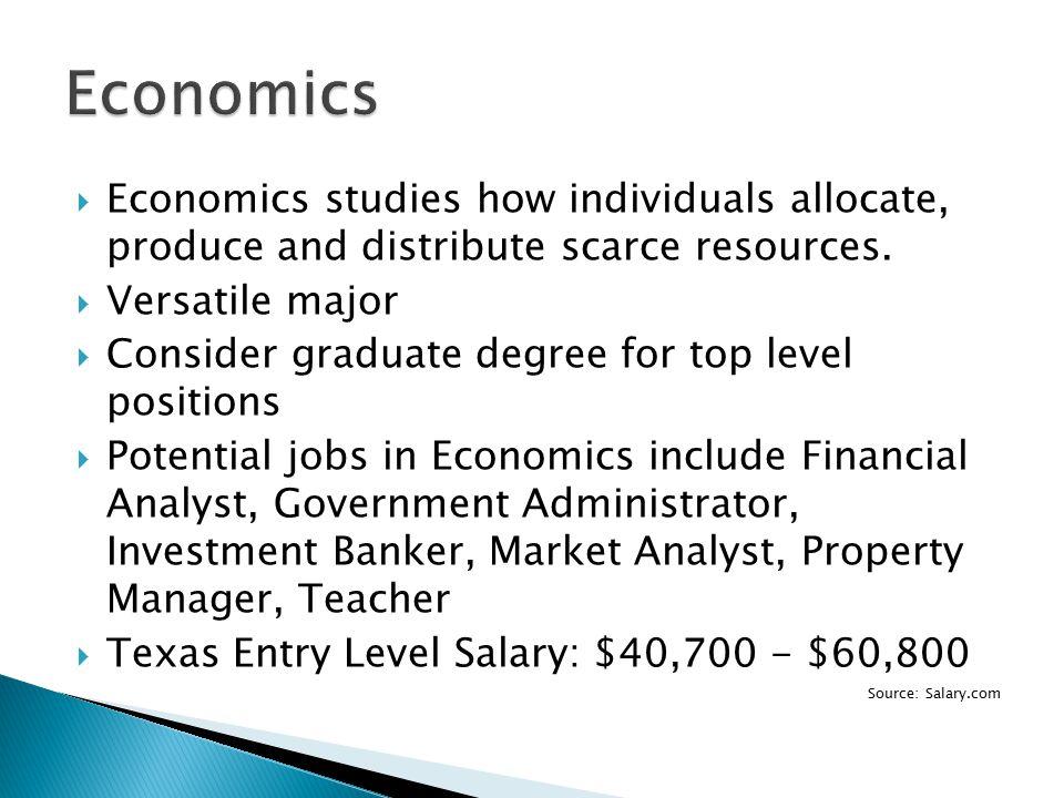 Economics  Economics studies how individuals allocate, produce and distribute scarce resources.