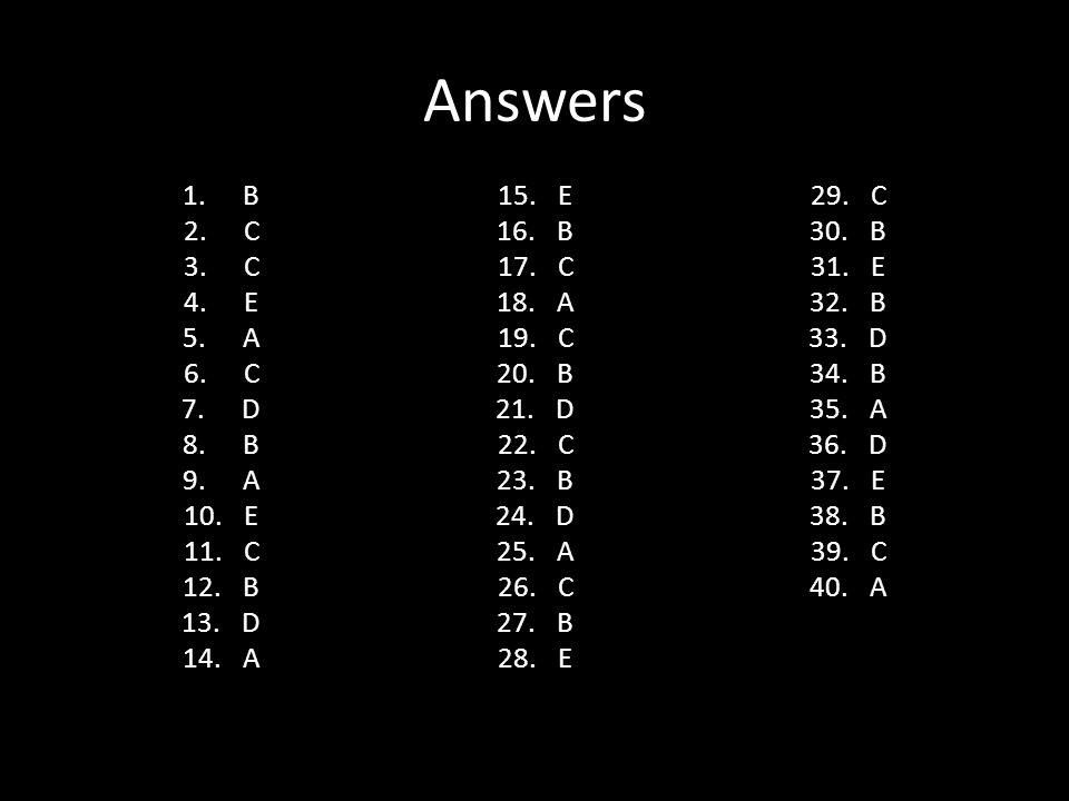 Answers 1.B 2.C 3.C 4.E 5.A 6.C 7.D 8.B 9.A 10.E 11.C 12.B 13.D 14.A 15.E 16.B 17.C 18.A 19.C 20.B 21.D 22.C 23.B 24.D 25.A 26.C 27.B 28.E 29.C 30.B 3