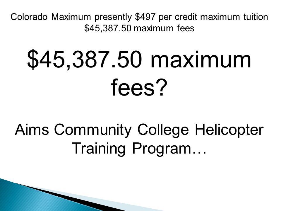 Colorado Maximum presently $497 per credit maximum tuition $45,387.50 maximum fees $45,387.50 maximum fees.