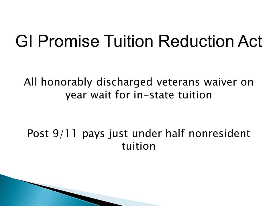 GI Promise Tuition Reduction Act All honorably discharged veterans waiver on year wait for in-state tuition Post 9/11 pays just under half nonresident tuition