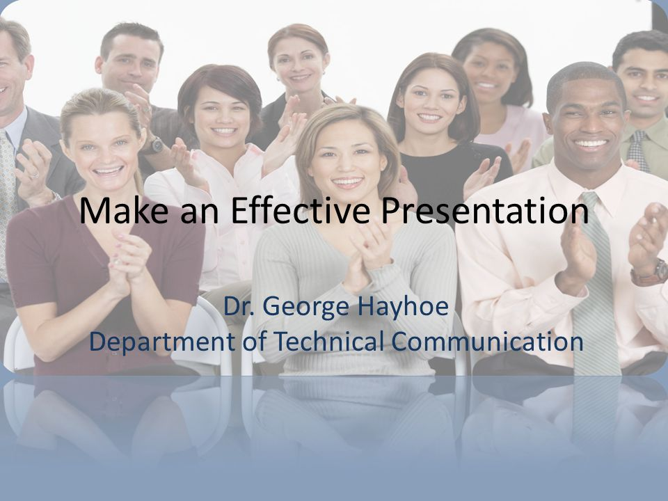 Dr. George Hayhoe Department of Technical Communication Make an Effective Presentation