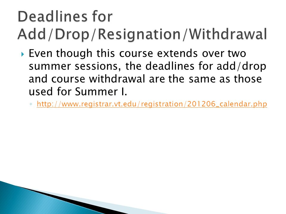  Even though this course extends over two summer sessions, the deadlines for add/drop and course withdrawal are the same as those used for Summer I.
