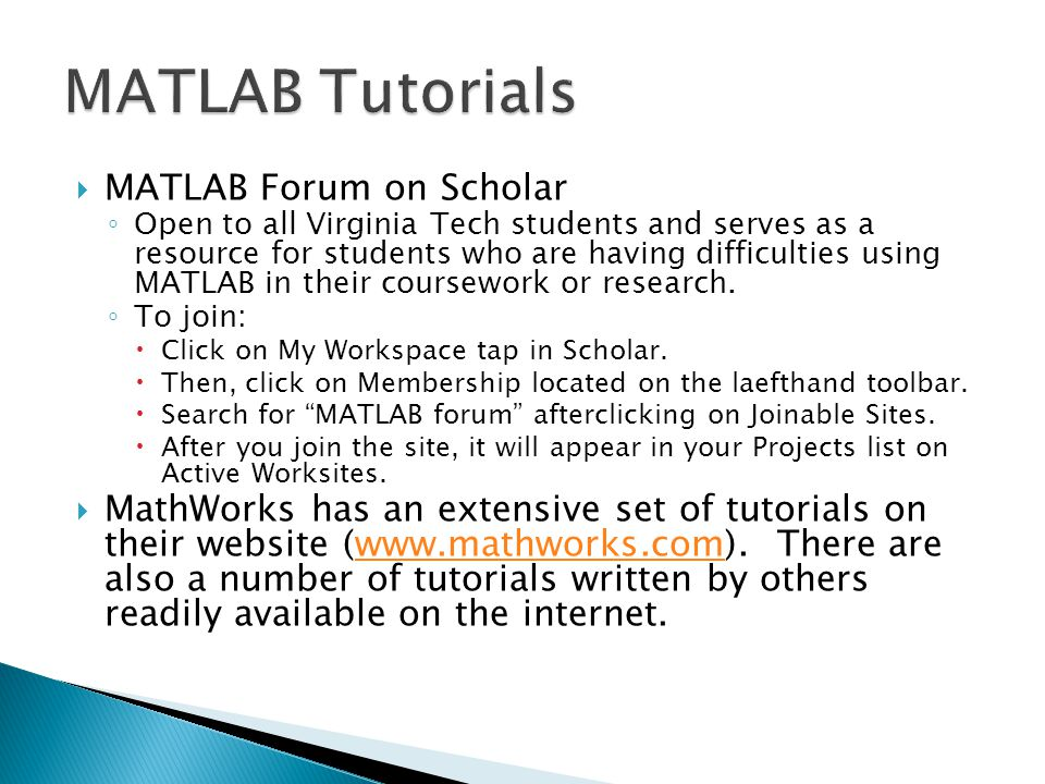  MATLAB Forum on Scholar ◦ Open to all Virginia Tech students and serves as a resource for students who are having difficulties using MATLAB in their coursework or research.