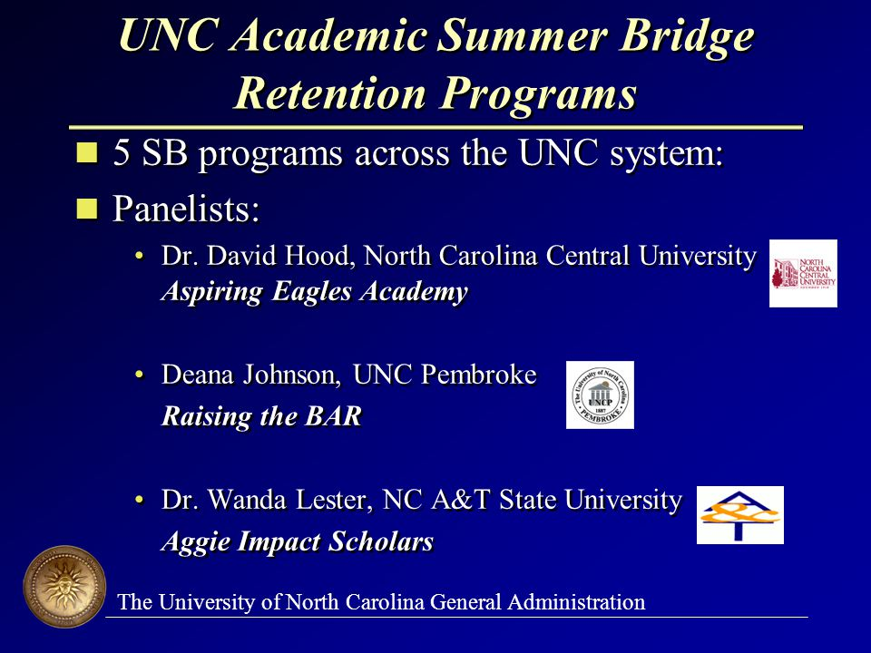 The University of North Carolina General Administration UNC Academic Summer Bridge Retention Programs 5 SB programs across the UNC system: Panelists:
