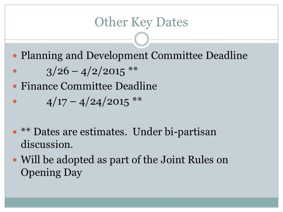 Other Key Dates Planning and Development Committee Deadline 3/26 – 4/2/2015 ** Finance Committee Deadline 4/17 – 4/24/2015 ** ** Dates are estimates.