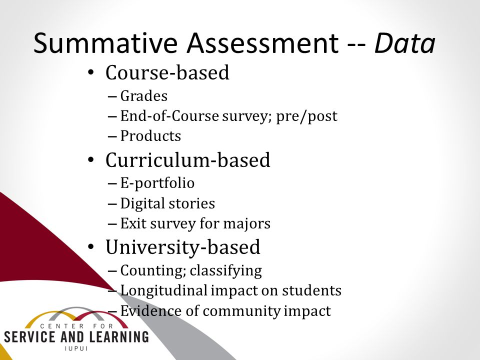 Summative Assessment -- Data Course-based – Grades – End-of-Course survey; pre/post – Products Curriculum-based – E-portfolio – Digital stories – Exit