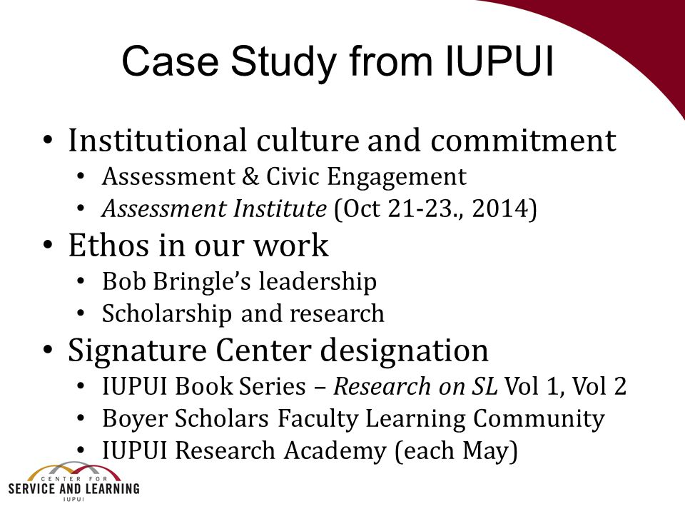 Case Study from IUPUI Institutional culture and commitment Assessment & Civic Engagement Assessment Institute (Oct 21-23., 2014) Ethos in our work Bob