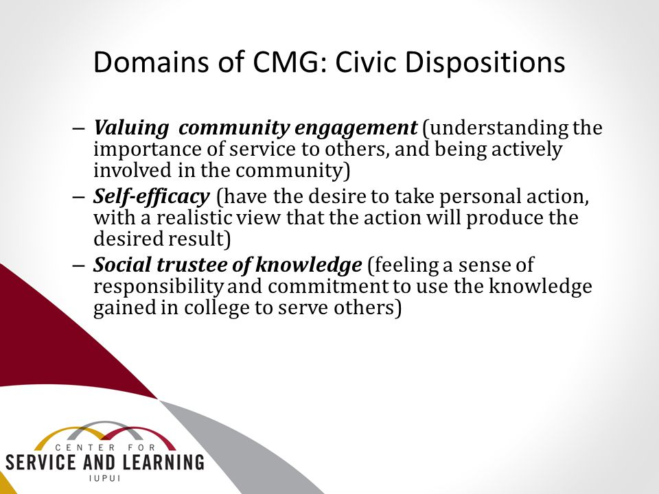 Domains of CMG: Civic Dispositions – Valuing community engagement (understanding the importance of service to others, and being actively involved in t