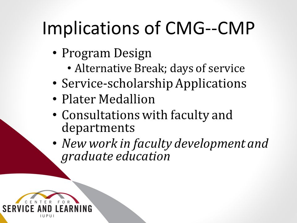 Implications of CMG--CMP Program Design Alternative Break; days of service Service-scholarship Applications Plater Medallion Consultations with facult