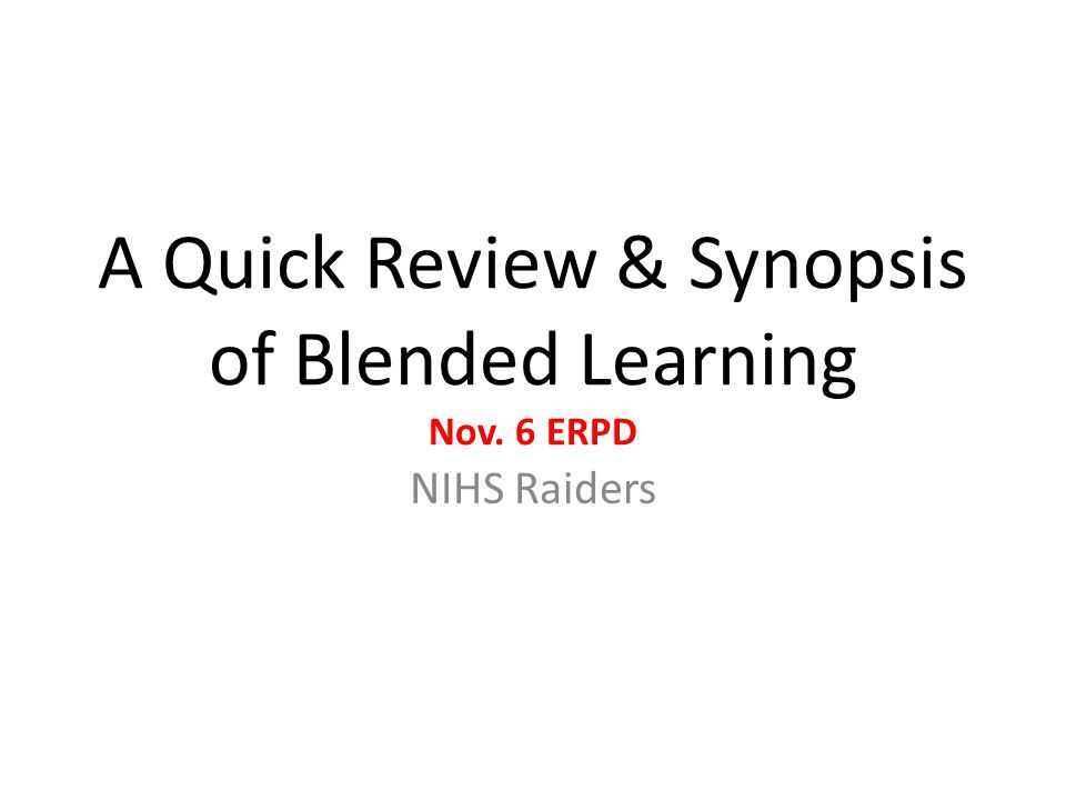 A Quick Review & Synopsis of Blended Learning Nov. 6 ERPD NIHS Raiders