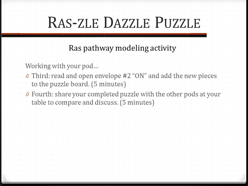 R AS - ZLE D AZZLE P UZZLE Working with your pod… 0 Third: read and open envelope #2 ON and add the new pieces to the puzzle board.