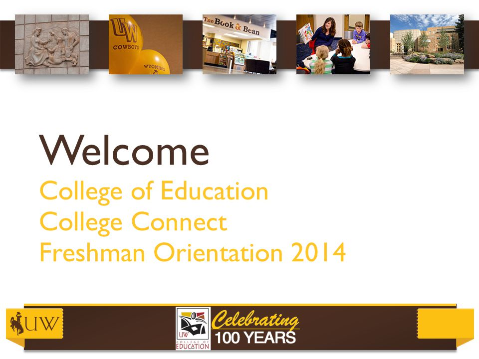 Welcome College of Education College Connect Freshman Orientation 2014