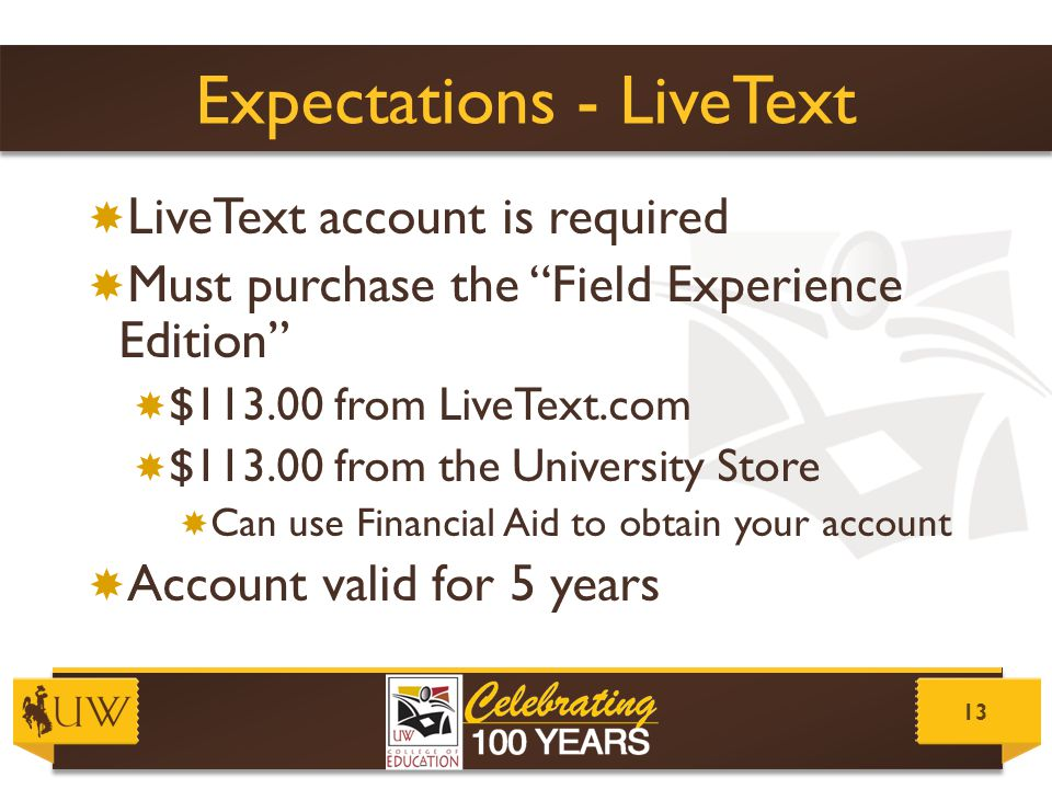 "Expectations - LiveText  LiveText account is required  Must purchase the ""Field Experience Edition""  $113.00 from LiveText.com  $113.00 from the U"