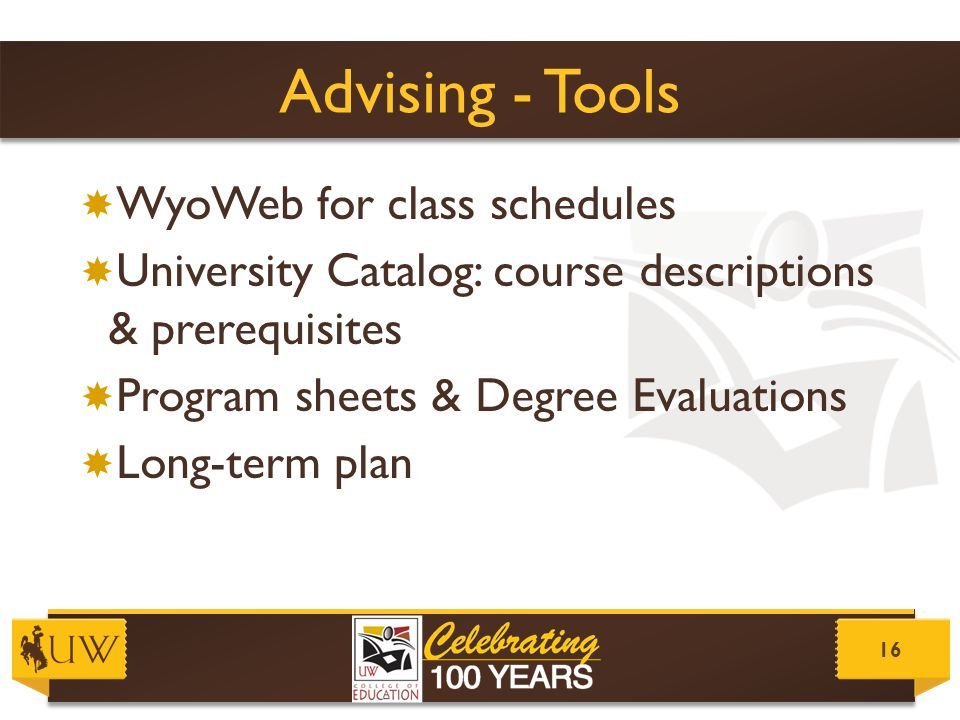 Advising - Tools  WyoWeb for class schedules  University Catalog: course descriptions & prerequisites  Program sheets & Degree Evaluations  Long-t