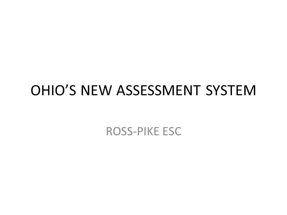 OHIO'S NEW ASSESSMENT SYSTEM ROSS-PIKE ESC