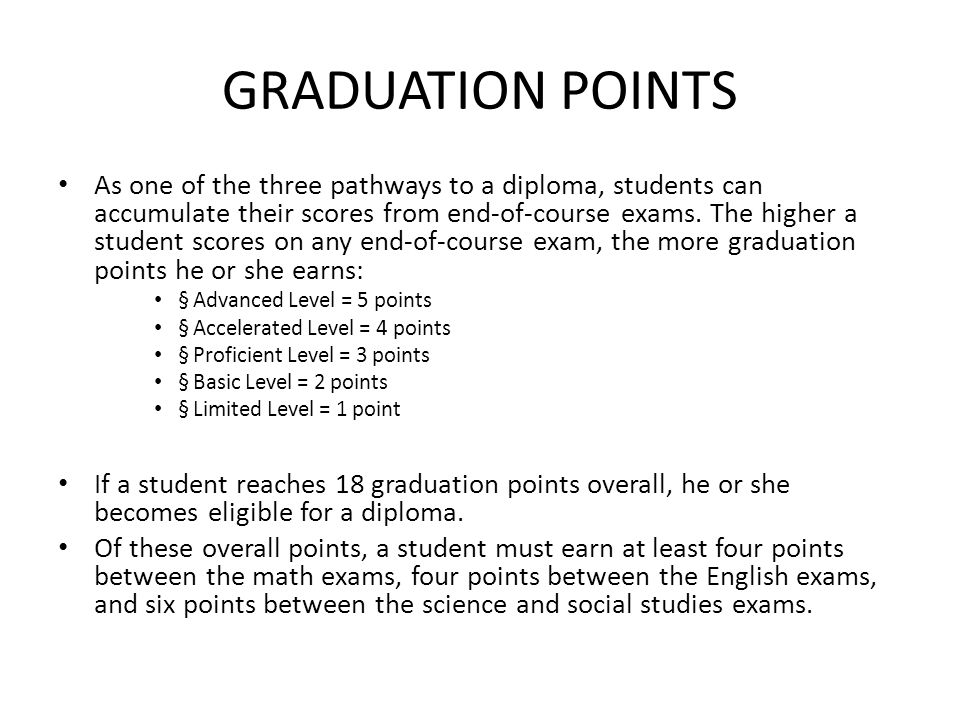 GRADUATION POINTS As one of the three pathways to a diploma, students can accumulate their scores from end-of-course exams.